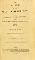view The first lines of the practice of surgery : designed as an introduction to students, and a concise book of reference for practitioners / By Samuel Cooper.