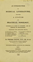 view An introduction to medical literature, including a system of practical nosology, intended as a guide to students, and an assistant to practitioners : Together with detached essays, on the study of physic, on classification, on chemical affinities, on animal chemistry, on the blood, on the medical effects of climates, on the circulation, and on palpitation.