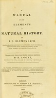 view A manual of the elements of natural history / By I. F. Blumenbach ... Translated from the tenth German edition, by R. T. Gore.
