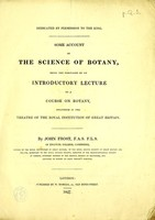 view Some account of the science of botany : being the substance of an introductory lecture to a course on botany, delivered in the theatre of the Royal Institution of Great Britain / by John Frost.