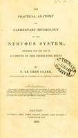 view The practical anatomy and elementary physiology of the nervous system : designed for the use of students in the dissecting-room. / By F. Le Gros Clark.