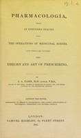 view Pharmacologia : being an extended inquiry into the operations of medicinal bodies, upon which are founded the theory and art of prescribing / by J. A. Paris.