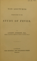 view Ten lectures introductory to the study of fever / by Andrew Anderson.