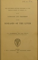 view The Lettsomian lectures delivered at the Medical Society of London, 1872, on the pathology and treatment of some diseases of the liver / by S. O. Habershon.