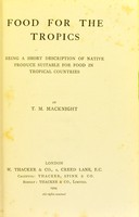 view Food for the tropics : being a short description of native produce suitable for food in tropical countries / by T.M. Macknight.
