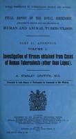 view Final report of the Royal Commission appointed to inquire into the relations of human and animal tuberculosis. Part II. Appendix. : 1.- Certain human viruses of irregular type. 2.- The excretion of tubercle bacilli in the milk of animals. 3.- Swine tuberculosis. 4.- Immunity.