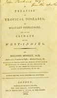 view A treatise on tropical diseases ; on military operations ; and on the climate of the West-Indies / by Benjamin Moseley.