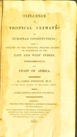 view Influence of tropical climates on European constitutions ; being a treatise on the principal diseases incidental to Europeans in the East and West Indies, Mediterranean, and coast of Africa