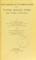 view The chemical examination of water, sewage, foods, and other substances : by J. E. Purvis and T. R. Hodgson.