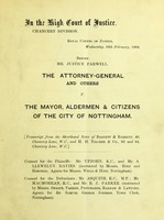 view The Attorney-General and others -v- The Mayor, aldermen & citizens of the city of Nottingham. Minutes of evidence (February 10 - February 15, 1904).