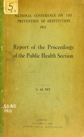 view Report of the proceedings of the public health section [of the National Conference...], held at the Caxton Hall, Westminster, on May 30th and 31st, and June 1st and 2nd, 1911