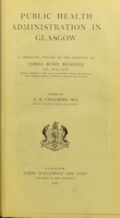 view Public health administration in Glasgow ; a memorial volume of the writings of James Burn Russell