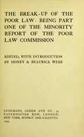 view The break-up of the poor law : being part one of the minority report of the Poor Law Commission / edited, with Introduction, by Sidney & Beatrice Webb.