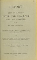 view Report of the City of Glasgow Fever and Smallpox Hospitals, Belvidere, for the year ending 31st May, 1903 / by John Brownlee ; Also, report, with tables, by Dr. R.S. Thomson.