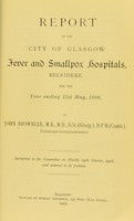 view Report of the City of Glasgow Fever and Smallpox Hospitals, Belvidere, for the year ending 31st May, 1906