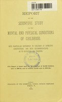 view Report on the scientific study of the mental and physical conditions of childhood : with particular reference to children of defective constitution : and with recommendations as to education and training.
