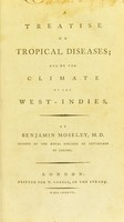 view A treatise on tropical diseases ; and on the climate of the West-Indies / By Benjamin Moseley, M.D.