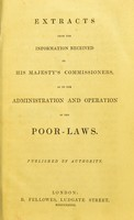 view Extracts from the information received by His Majesty's Commissioners, as to the administration and operation of the Poor-Laws. : Published by authority / [By C.J. London [and six others]].