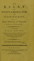 view An essay on somnambulism, or sleep-walking, produced by animal electricity and magnetism, as well as by sympathy, &c. : as performed by the Rev. John Bell, member of the Philosophical Harmonic Society of France, fellow correspondent to the Museum at Paris, and the only person authorised to teach and practise that science in Great Britain, Ireland, &c.