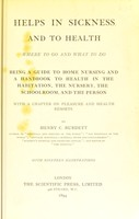 view Helps in sickness and to health : where to go and what to do; being a guide to home nursing and a handbook to health in the habitation, the nursery, the schoolroom, and the person. With a chapter on pleasure and health resorts