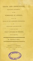 view Essays and observations, physiological and medical, on the submersion of animals, and on the resin of the acoroides resinifera, or yellow resin from Botany Bay : to which are added, select histories of diseases; with remarks / by Charles Kite.