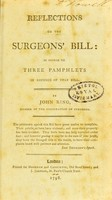 view Reflections on the surgeon's bill : in answer to three pamphlets in defence of that bill