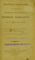 view Practical observations on the more obstinate and inveterate venereal complaints / by F. Swediar M.D.