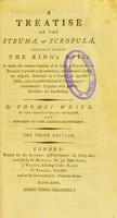 view A treatise on the struma, or scrofula, commonly called the King's evil : in which the common opinion of its being a hereditary disease is proved to be erroneous; more rational causes are assigned, illustrated by a variety of apposite cases; and a successful method of treatment recommended : together with general directions for sea-bathing / by Thomas White, of the Corporation of Surgeons, and surgeon to the London-dispensary.