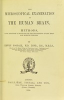 view The microscopical examination of the human brain : methods; with appendix of methods for the preparation of the brain for museum purposes / Edwin Goodall.