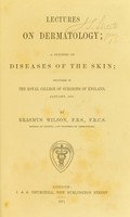 view Lectures on dermatology : a synopsis of diseases of the skin, delivered in the Royal College of Surgeons of England, January, 1870