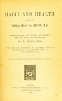view Habit and health : a book of golden hints for middle age : derived from the works of eminent medical men : with especial reference to ailments besetting professional and business men at the present day / edited by Guy Beddoes.