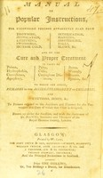 view Manual of popular instructions, for recovering persons apparently dead from drowning, suffocation, lightning : to which are added, remarks on the accidents incident to children and cautions, hints &c to persons exposed to the accidents and diseases for the prevention and cure of which this tract is designed