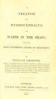 view A treatise on hydrocephalus, or, Water in the brain with the most successful modes of treatment / William Griffith.