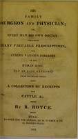 view The family surgeon and physician or, Every man his own doctor : containing many valuable prescriptions, for curing various diseases of the human body ... also a collection of receipts for cattle, &c.
