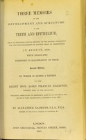 view Three memoirs on the development and structure of the teeth and epithelium : read at the ninth annual meeting of the British Association for the Encouragement of Science, held at Birmingham, in August, 1839 : with diagrams exhibited in illustration of them / by Alexander Nasmyth.