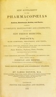 view A new supplement to the pharmacopoeias of London, Edinburgh, Dublin, and Paris : forming a complete dispensatory and conspectus; including the new French medicines and poisons ...