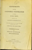 view Experiments on the insensible perspiration of the human body, shewing its affinity to respiration / by William Cruikshank.