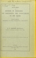 view Remarks on methods of increasing and diminishing the coagulability of the blood : with especial reference to their therapuetic employment / by A.E. Wright.
