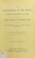 view The convolutions of the brain : a study in comparative anatomy : being an address delivered to the Anatomical Section of the Tenth International Medical Congress in Berlin, August 5, 1890 / by Sir William Turner.