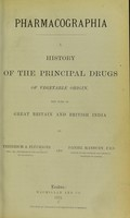 view Pharmacographia : a history of the principal drugs of vegetable origin, met with in Great Britain and British India / by Friedrich A. Flückiger and Daniel Hanbury.