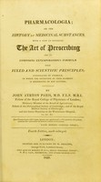 view Pharmacologia, or, The history of medicinal substances : with a view to establish the art of prescribing and of composing extemporaneous formulæ upon fixed and scientific principles ; illustrated by formulæ, in which the intention of each element is designated by key letters / by John Ayrton Paris.