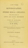 view A few words on kinesipathy, or Swedish medical gymnastics : the application of active and passive movements to the cure of diseases, according to the method of P.H. Ling, and on the importance of introducing mechanical agency into the practice of medicine / by Augustus Georgii.