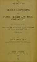 view The relation of modern engineering to public health and local government : read at Oxford before a meeting of municipal and sanitary engineers and surveyors, Feb. 18, 1876.