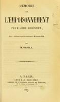 view Mémoire sur l'empoisonnement par l'acide arsénieux, lu à l'Academie royale de médecine le 29 janvier 1839 / par M. Orfila.