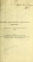 view Epidemic and specific contagious diseases : considerations as to their nature and mode of origin / by H. Charlton Bastian, M.A.