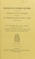 view Medicine in its economic relations : being the introductory address delivered at the Westminster Hospital Medical School, session 1876-7 / by W. H. Allchin.