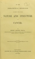 view On the therapeutical importance of recent views of the nature and structure of cancer / by Henry Arnott.
