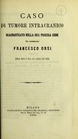view Caso di tumore intracranico diagnosticato nella sua precisa sede / del Professore Francesco Orsi.