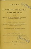 view Elements of experimental and natural philosophy : being a familiar and easy introduction to the study of the physical sciences; embracing animal mechanics, pneumatics, hydrostatics, hydraulics, acoustics, optics, caloric, electricity, voltaism, and magnetism / by Jabez Hogg.