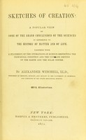 view Sketches of creation : a popular view of some of the grand conclusions of the sciences in reference to the history of matter and of life. Together with a statement of the intimations of science respecting the primordial condition and the ultimate destiny of the earth and the solar system / by Alexander Winchell.